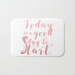 """""""Today is a good day to start"""" lettering Bath Mat"""