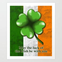 St. Patrick Day Shamrock Ireland Flag -May the luck of the Irish be With You Great Tee Shirt Art Print