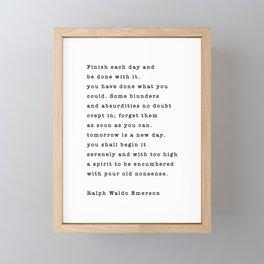 Ralph Waldo Emerson, Finish Each Day  Framed Mini Art Print