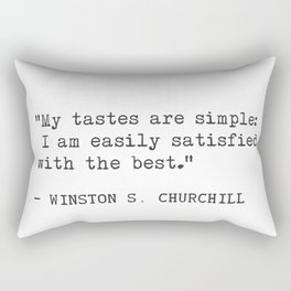 My tastes are simple: I am easily satisfied with the best.  Winston S. Churchill Rectangular Pillow