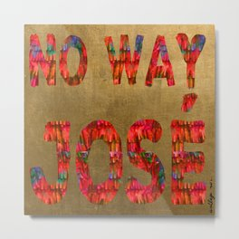No Way Jose Metal Print