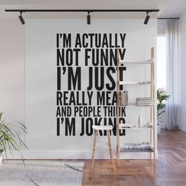 I'M ACTUALLY NOT FUNNY I'M JUST REALLY MEAN AND PEOPLE THINK I'M JOKING Wall Mural