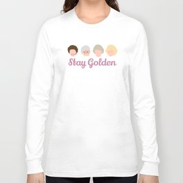 Stay Golden  (Golden Girls Inspired) Long Sleeve T-shirt