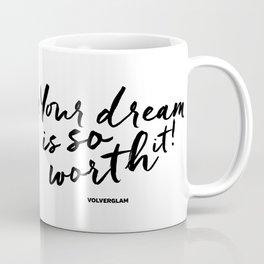 Your Dream Is So Worth It Coffee Mug
