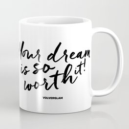 Your Dream Is So Worth It Coffee Mug