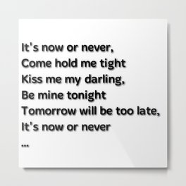 It's now or never. Metal Print