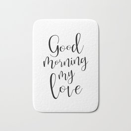 Good Mornind My Love - black on white #love #decor #valentines Bath Mat