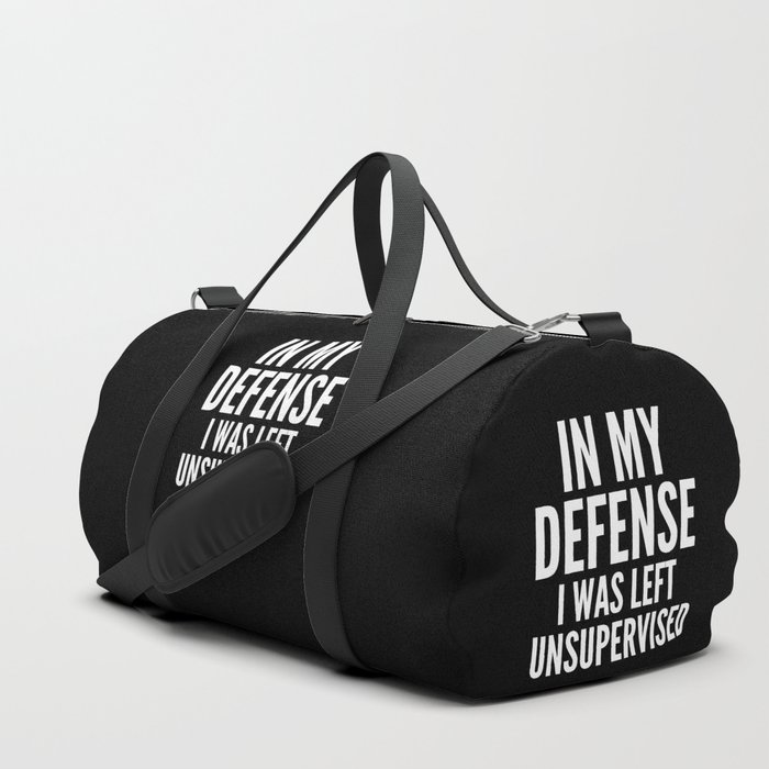 In My Defense I Was Left Unsupervised (Black & White) Duffle Bag