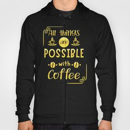 All things are Possible with Coffee Hoody