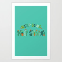 Keep Going Keep Growing Art Print