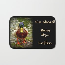 Go ahead...Make my coffee! Bath Mat