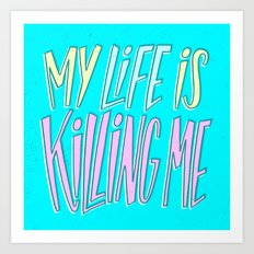 My Life Is Killing Me Art Print