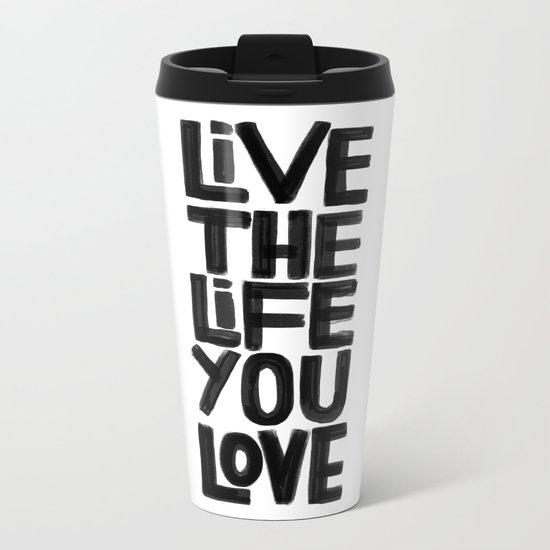 Live the life you love Metal Travel Mug