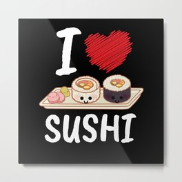 I Love Sushi Japan Kawaii Metal Print