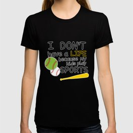 I Don't Have a Life Because My Kids Play Sports T-shirt T-shirt