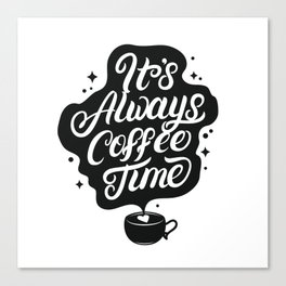 It's Always Coffee Time- Coffee Stickers Canvas Print