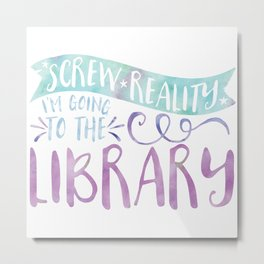 Screw Reality! I'm Going to the Library! (Purple) Metal Print