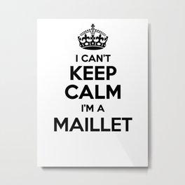I cant keep calm I am a MAILLET Metal Print