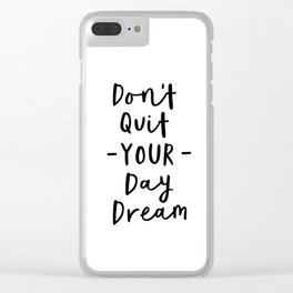 Don't Quit Your Daydream black and white modern typographic quote poster canvas wall art home decor Clear iPhone Case