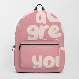 You're Doing Great Bitch Backpack