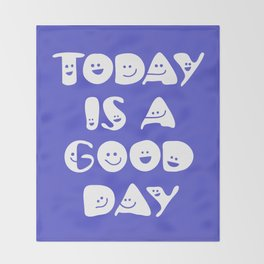 Today Is A Good Day! Throw Blanket