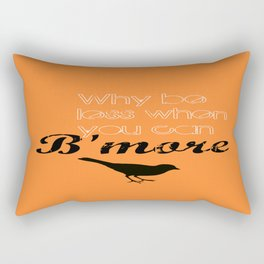 Why be less? When you can B'more! Rectangular Pillow