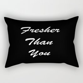 Fresher Than You Rectangular Pillow