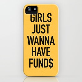 Girls just wanna have funds iPhone Case