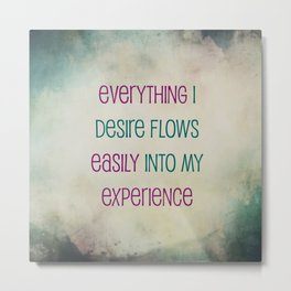 Everything I Desire Flows Easily Into My Experience Metal Print