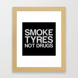 Smoke Tyres Not Drugs  Framed Art Print
