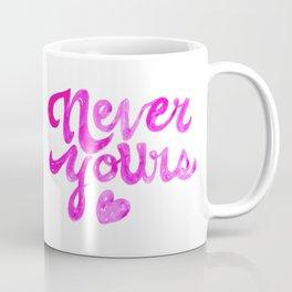 Never Yours Coffee Mug