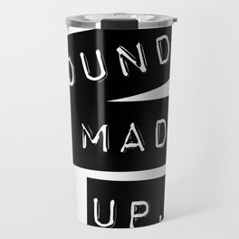 Sounds made up! Travel Mug