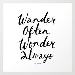 Wander Often Wonder Always™ Art Print