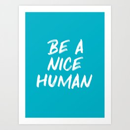 Be a Nice Human Quote - Blue Art Print
