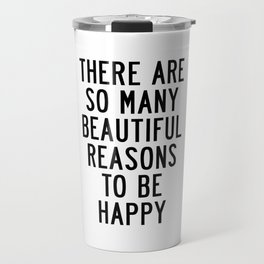 There Are so Many Beautiful Reasons to Be Happy Short Inspirational Life Quote Poster Travel Mug