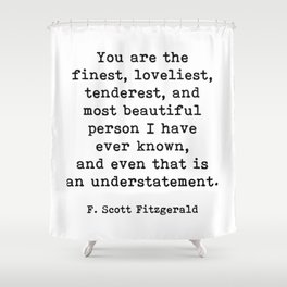 You Are The Finest, F. Scott Fitzgerald Motivational Quote Shower Curtain