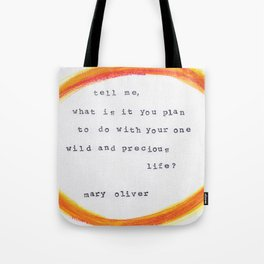 """Mary Oliver """"tell me quote"""" Tote Bag"""