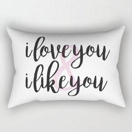 i love you & i like you Rectangular Pillow