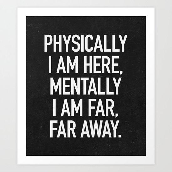 Physically I am here Art Print