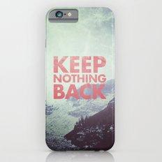 Keep Nothing Back iPhone 6s Slim Case