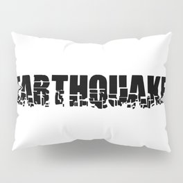 EARTHQUAKE Pillow Sham