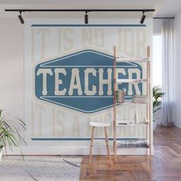 Teacher  - It Is No Job, It Is A Mission Wall Mural