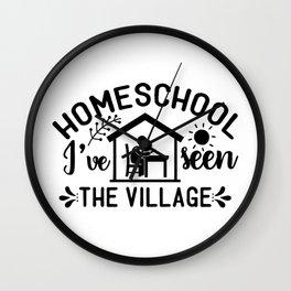 Homeschool I've Seen The Village Motherhood Quote  Wall Clock