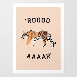 ROOOOAAAAR ! - Tiger Art Print