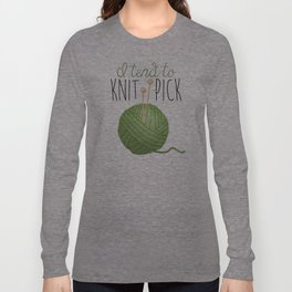 I Tend To Knit Pick Long Sleeve T-shirt