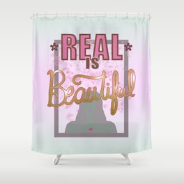 Real is Beautiful Shower Curtain