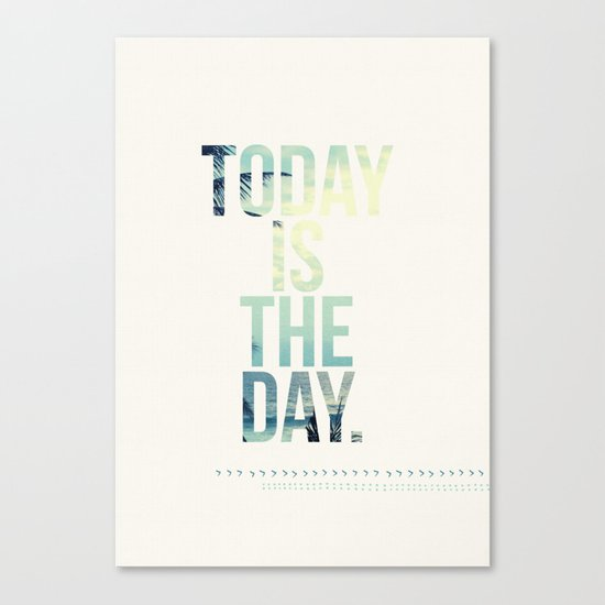 Today is the Day Canvas Print