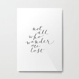 'Not All Who Wander Are Lost' Quote Calligraphy Hand Lettering Metal Print