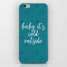 Baby it's Cold Outside iPhone Skin