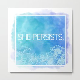 She Persists. Metal Print